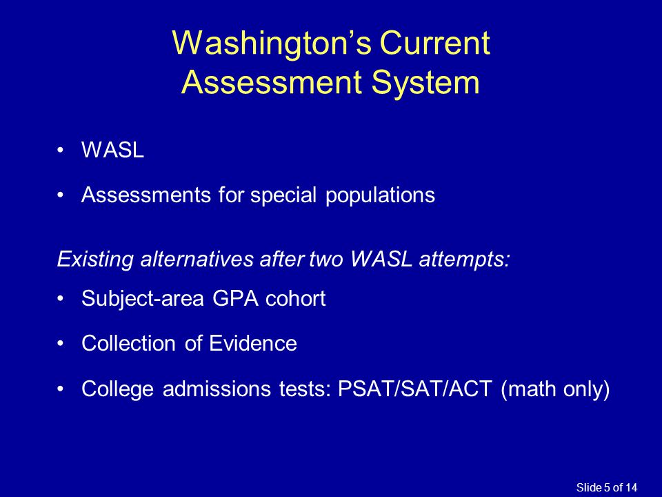 Washington's Current Assessment System WASL Assessments for special populations Existing alternatives after two WASL attempts: Subject-area GPA cohort