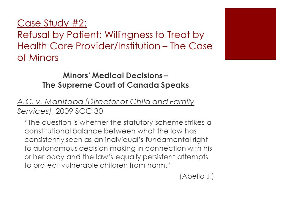 Case Study #2: Refusal by Patient; Willingness to Treat by Health Care Provider/Institution – The Case of Minors Minors' Medical Decisions – The Supreme Court of Canada Speaks A.C.