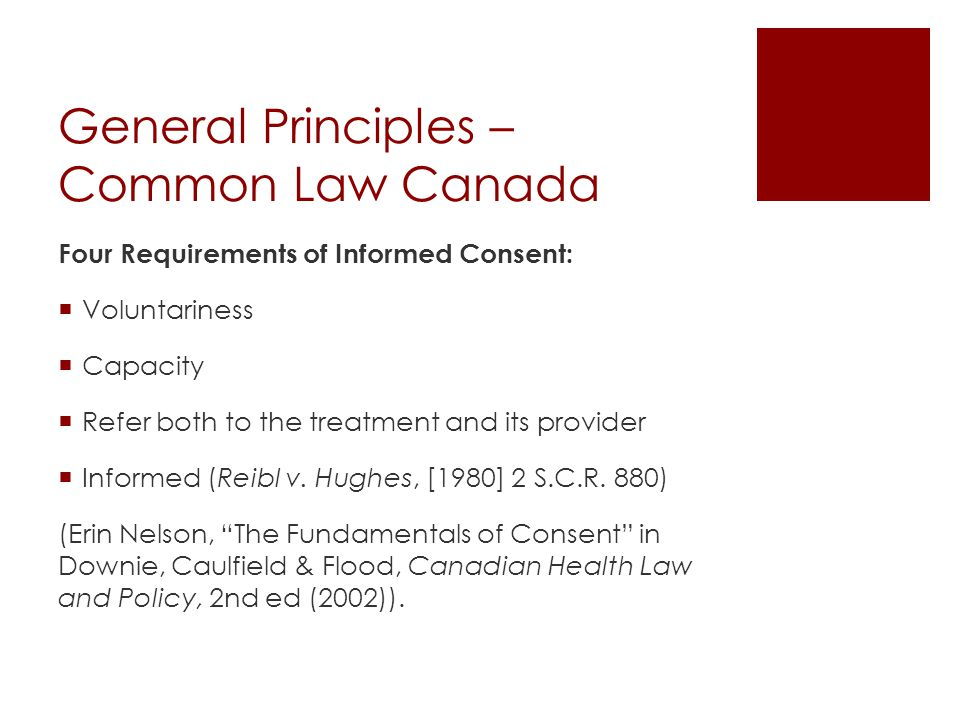 Consent Complications  Questionable or diminished capacity  Emergencies & other exceptions  Medical and biotechnological innovations altering what qualifies as a material risk worthy of disclosure  Assessing what counts as a viable procedure to be offered to a patient and who determines this  Cultural and social pluralism grounding objections to the provision or acceptance of care  Enhanced patient vigilance, awareness and advocacy  The role of expert evidence in determining risk, viability of procedures, likely patient outcomes