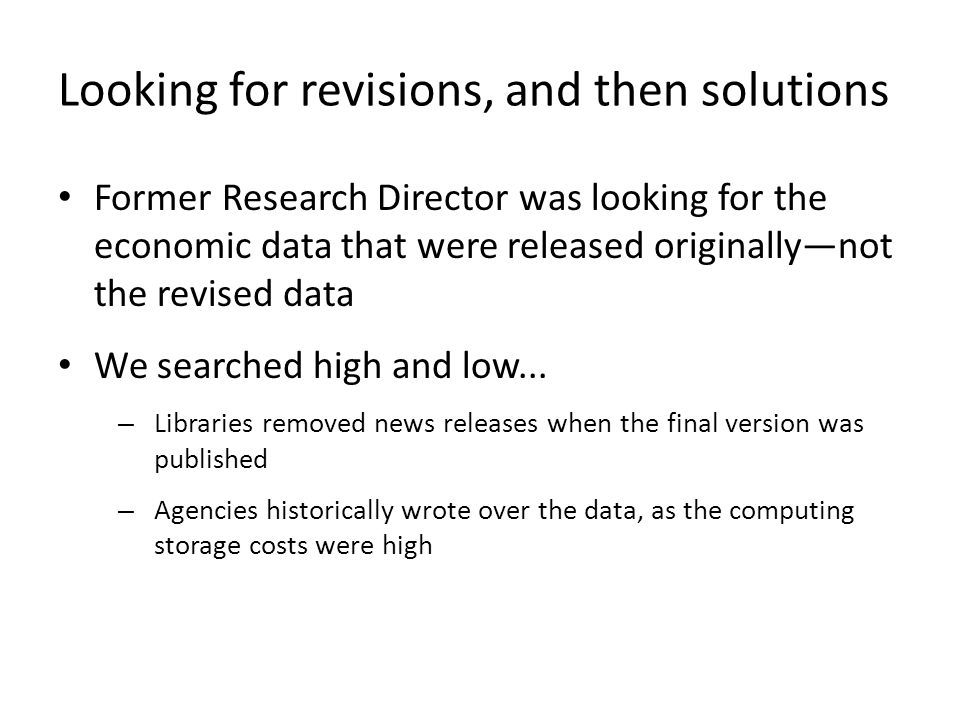 Looking for revisions, and then solutions Former Research Director was looking for the economic data that were released originally—not the revised data We searched high and low...