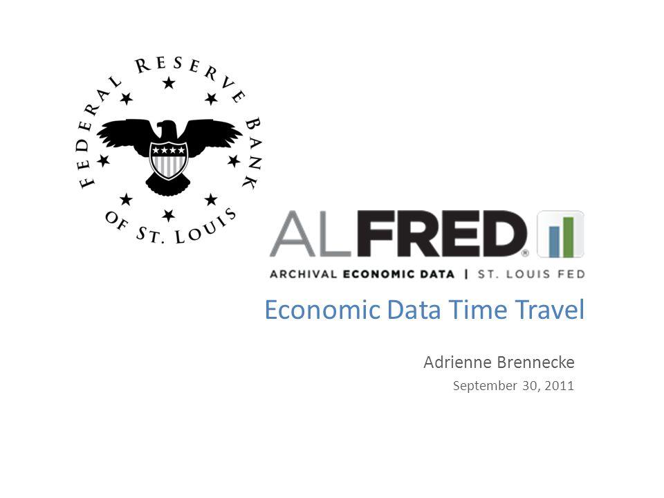 Economic Data Time Travel Adrienne Brennecke September 30, 2011
