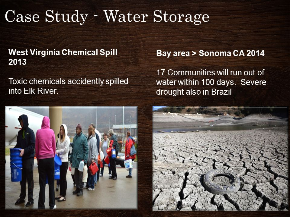Case Study - Water Storage West Virginia Chemical Spill 2013 Toxic chemicals accidently spilled into Elk River.