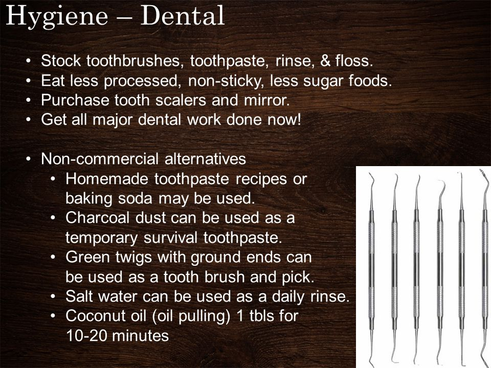 Stock toothbrushes, toothpaste, rinse, & floss. Eat less processed, non-sticky, less sugar foods.