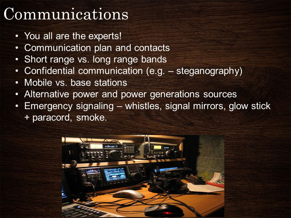 Communications You all are the experts. Communication plan and contacts Short range vs.