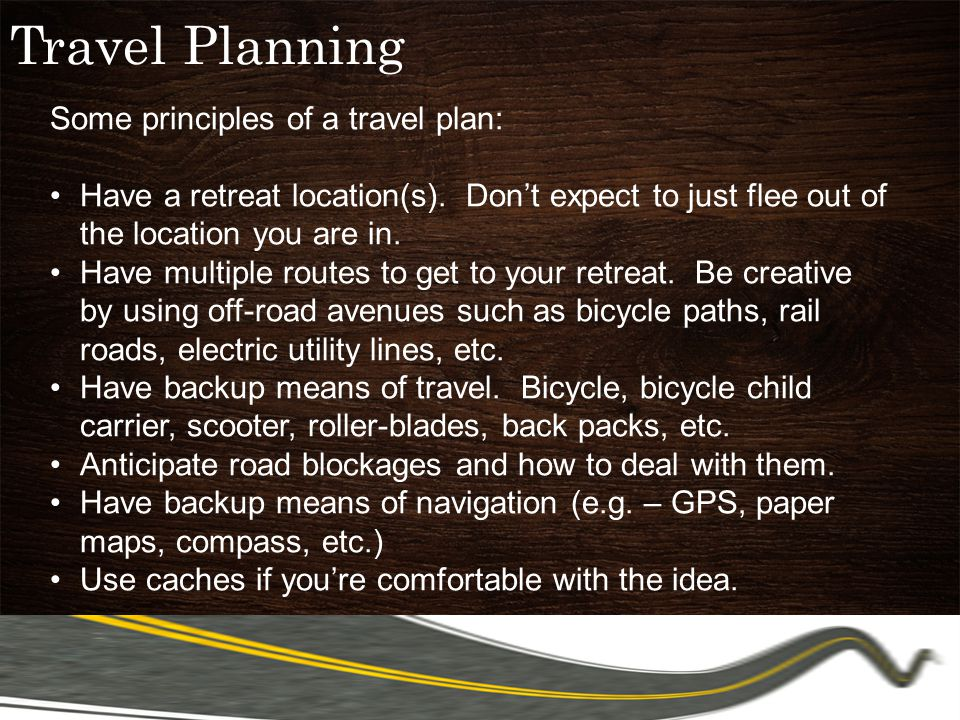 Travel Planning Some principles of a travel plan: Have a retreat location(s).