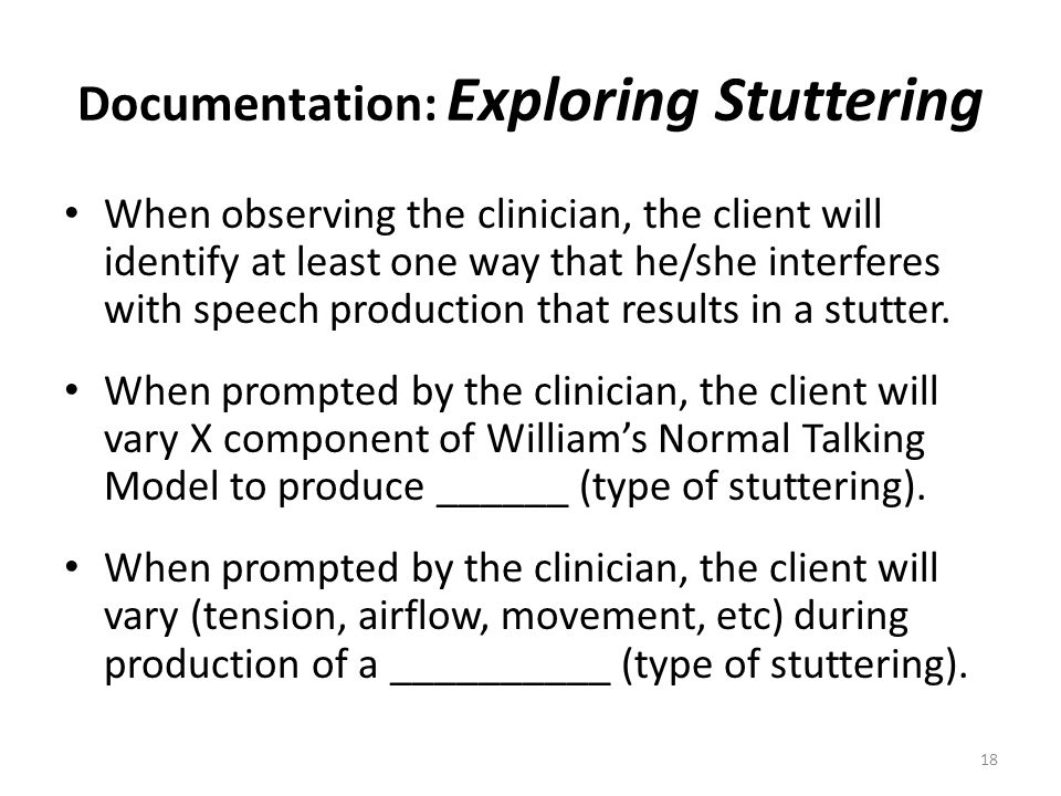 Documentation: Exploring Stuttering When observing the clinician, the client will identify at least one way that he/she interferes with speech product