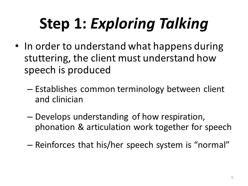 Step 1: Exploring Talking In order to understand what happens during stuttering, the client must understand how speech is produced – Establishes commo