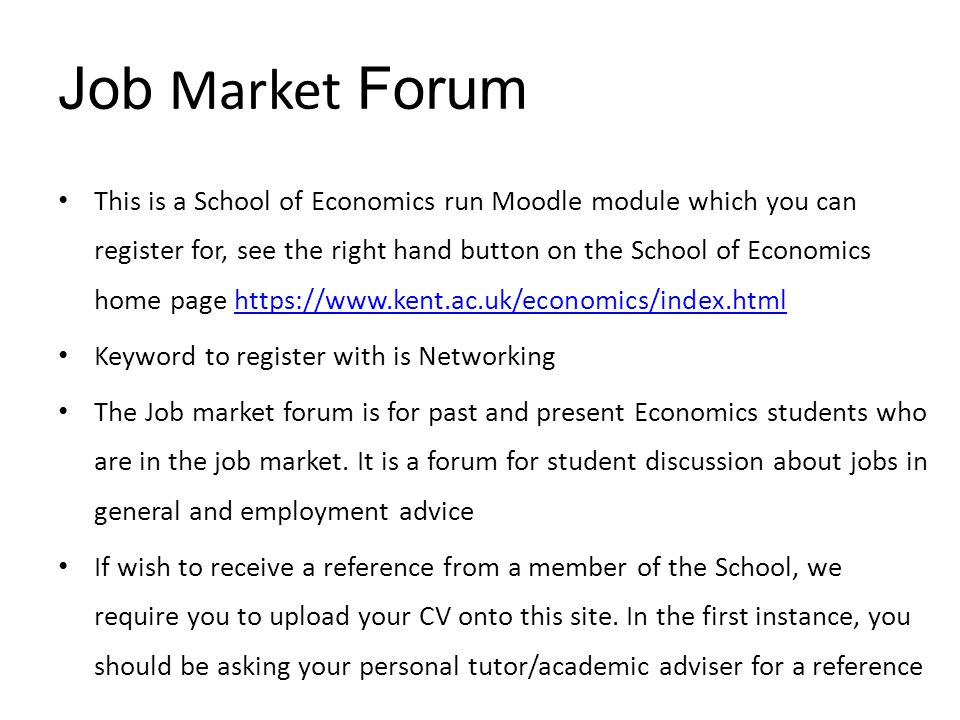 Job Market Forum This is a School of Economics run Moodle module which you can register for, see the right hand button on the School of Economics home