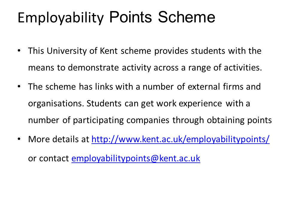 Employability Points Scheme This University of Kent scheme provides students with the means to demonstrate activity across a range of activities. The