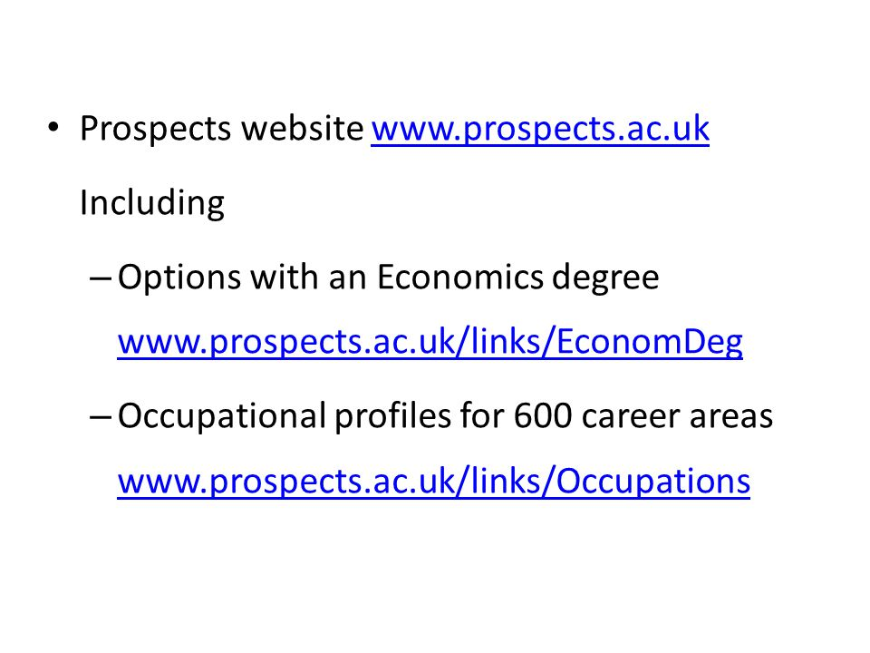 Prospects website www.prospects.ac.ukwww.prospects.ac.uk Including – Options with an Economics degree www.prospects.ac.uk/links/EconomDeg www.prospect
