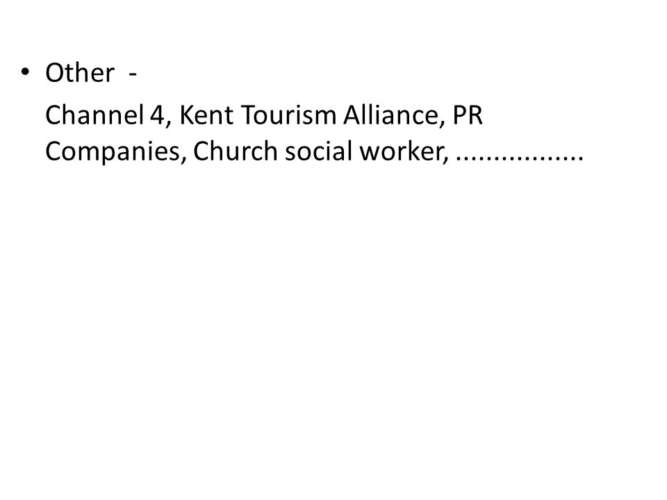 Other - Channel 4, Kent Tourism Alliance, PR Companies, Church social worker,.................