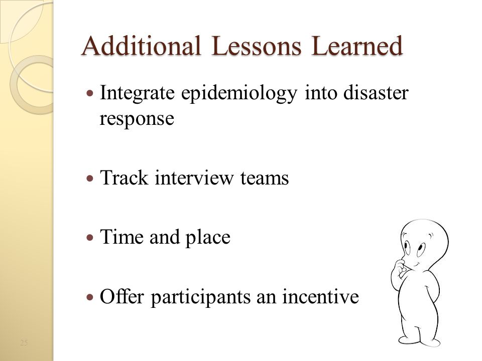 Additional Lessons Learned Integrate epidemiology into disaster response Track interview teams Time and place Offer participants an incentive 25