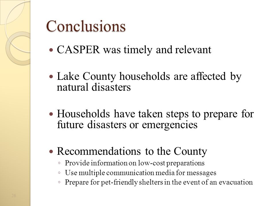 Conclusions CASPER was timely and relevant Lake County households are affected by natural disasters Households have taken steps to prepare for future