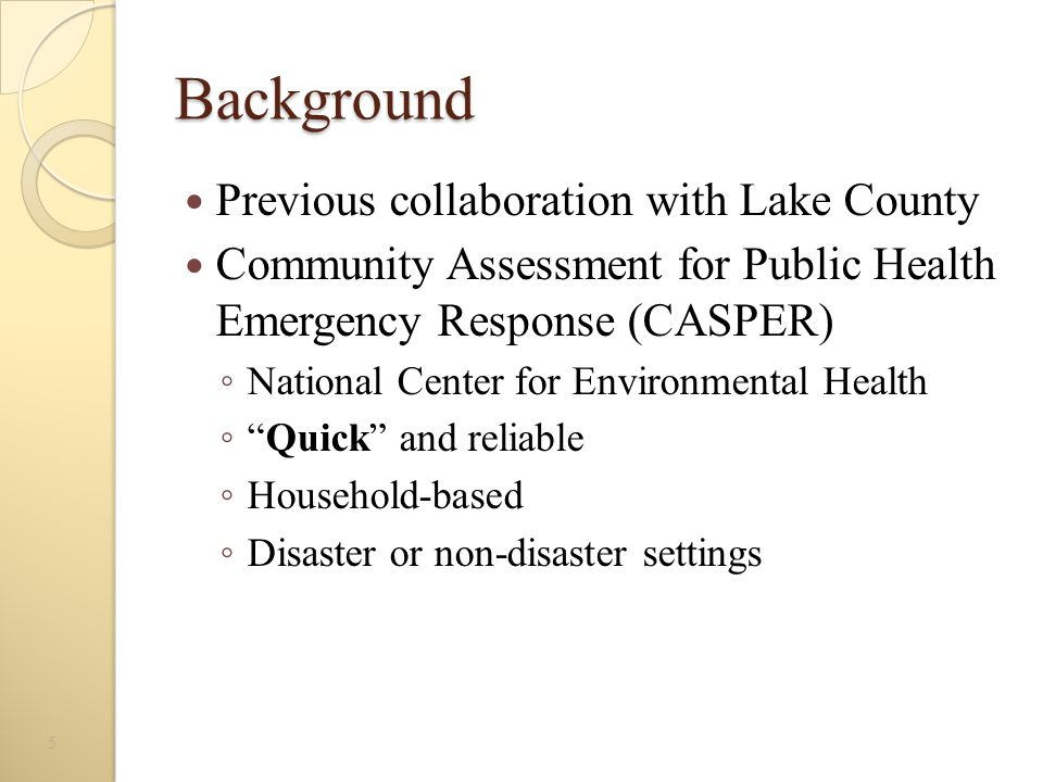 Background Previous collaboration with Lake County Community Assessment for Public Health Emergency Response (CASPER) ◦ National Center for Environmen