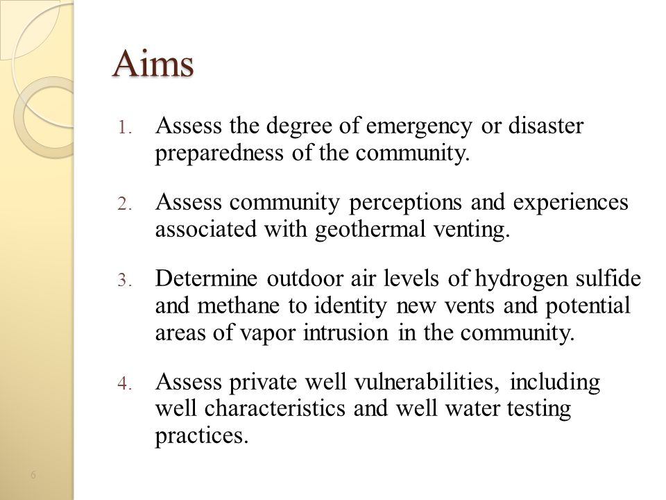 Aims 1. Assess the degree of emergency or disaster preparedness of the community. 2. Assess community perceptions and experiences associated with geot