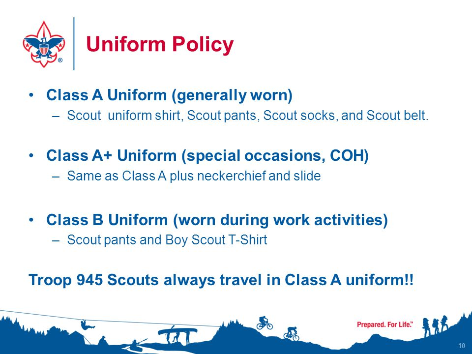 Uniform Policy Class A Uniform (generally worn) –Scout uniform shirt, Scout pants, Scout socks, and Scout belt.