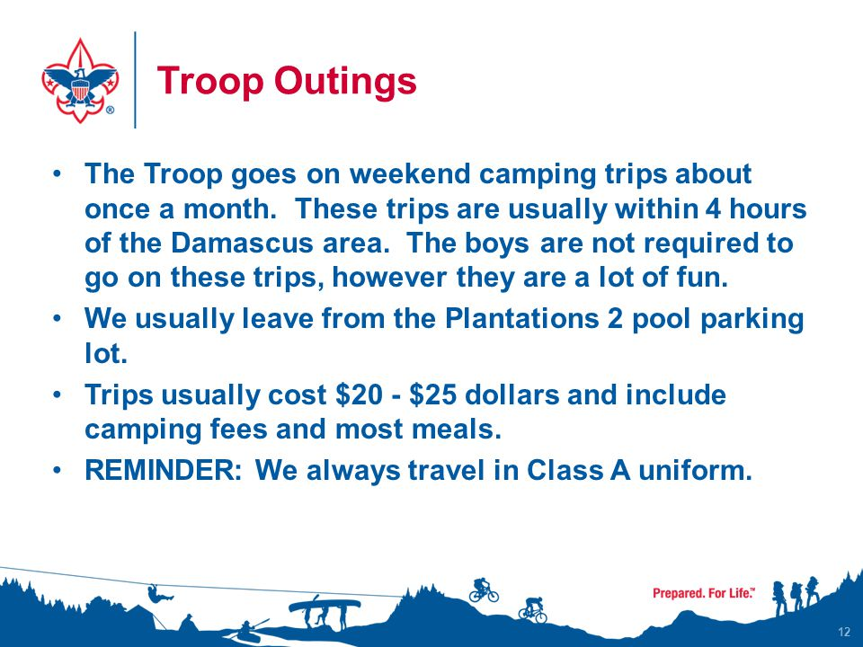 Troop Outings The Troop goes on weekend camping trips about once a month.