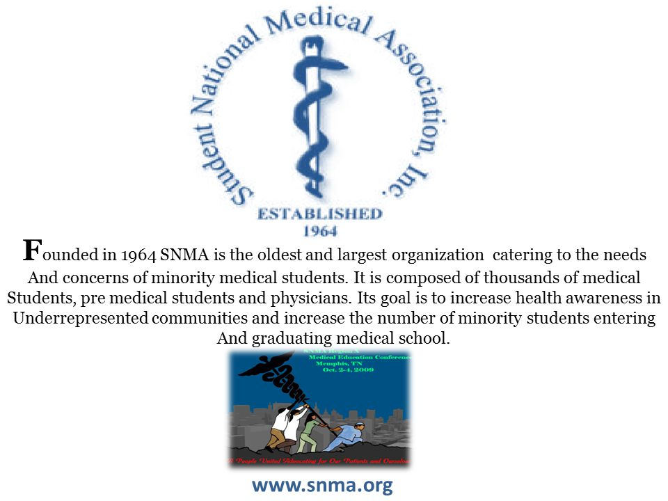 www.snma.org F ounded in 1964 SNMA is the oldest and largest organization catering to the needs And concerns of minority medical students.