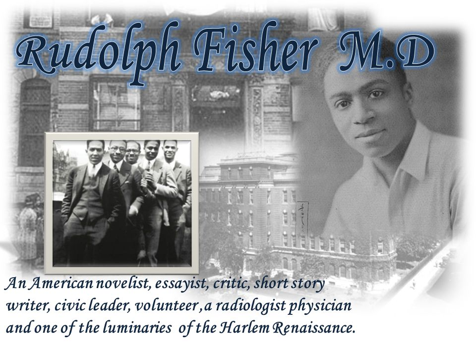 An American novelist, essayist, critic, short story writer, civic leader, volunteer,a radiologist physician and one of the luminaries of the Harlem Renaissance.