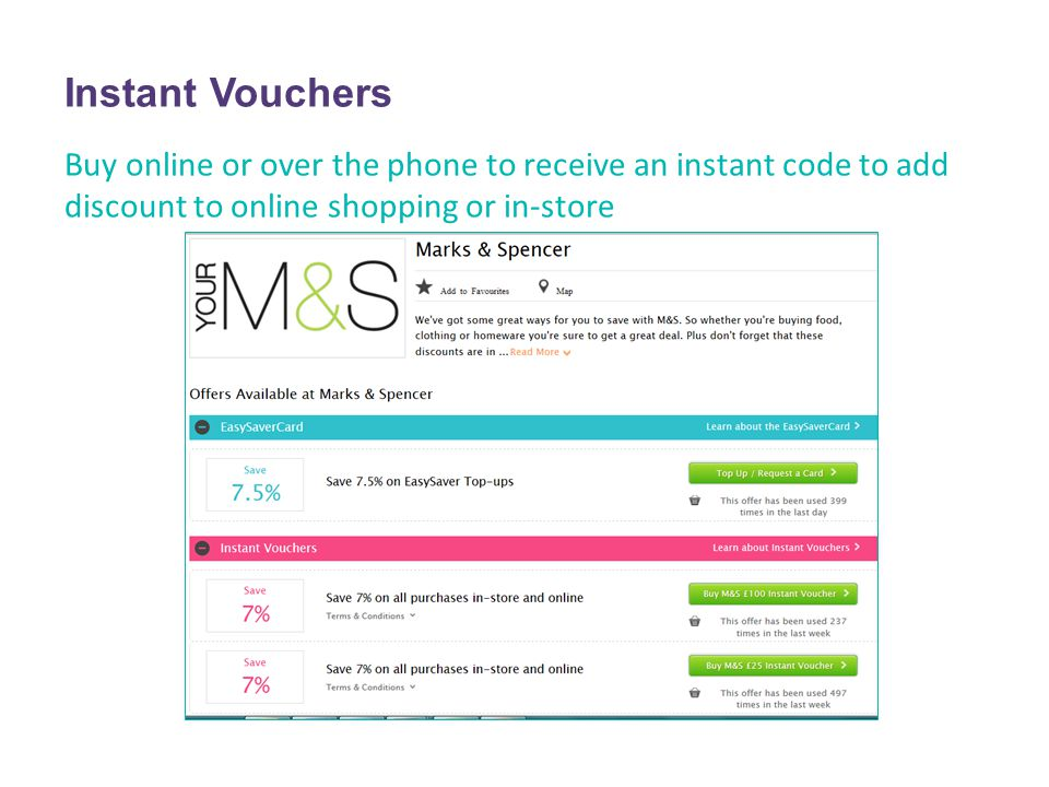 Instant Vouchers Buy online or over the phone to receive an instant code to add discount to online shopping or in-store