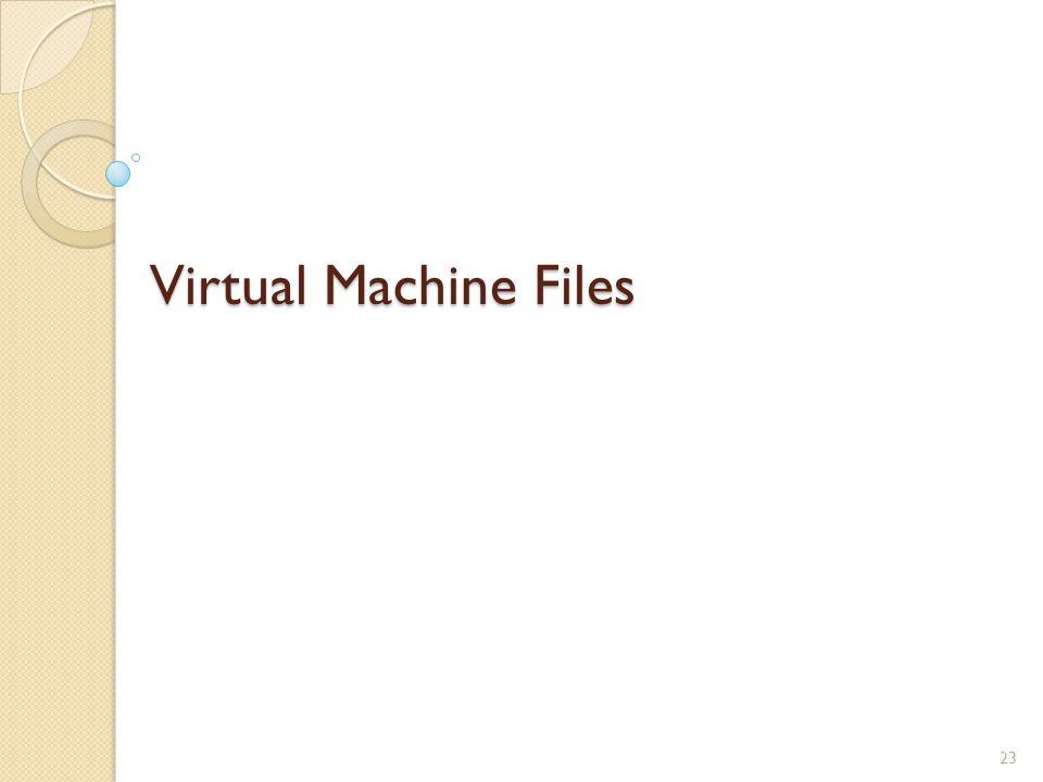 Virtual Machine Files 23