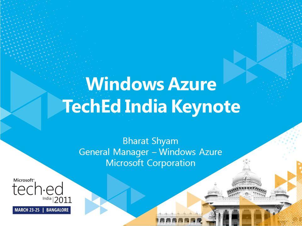 Windows Azure TechEd India Keynote Bharat Shyam General Manager – Windows Azure Microsoft Corporation