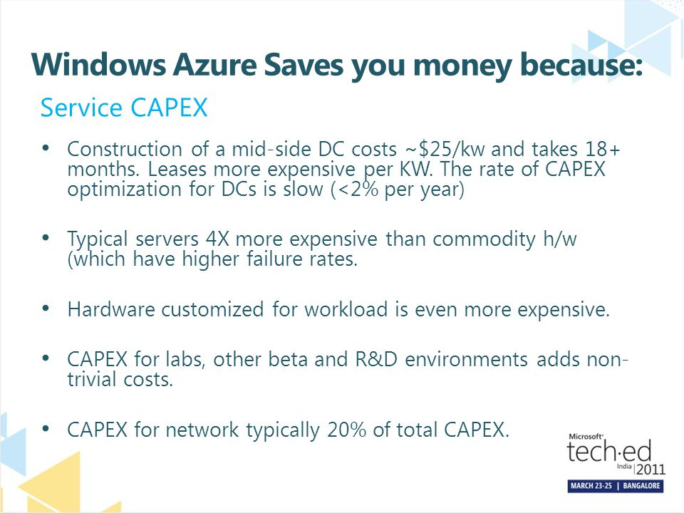Windows Azure Saves you money because: Construction of a mid-side DC costs ~$25/kw and takes 18+ months.