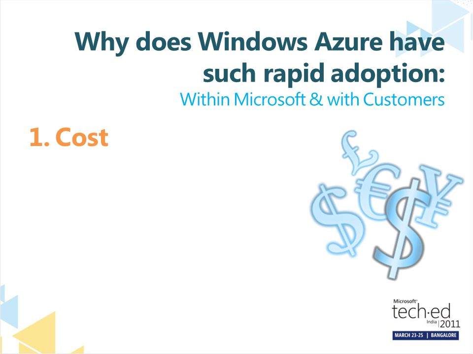 Why does Windows Azure have such rapid adoption: Within Microsoft & with Customers 1.Cost