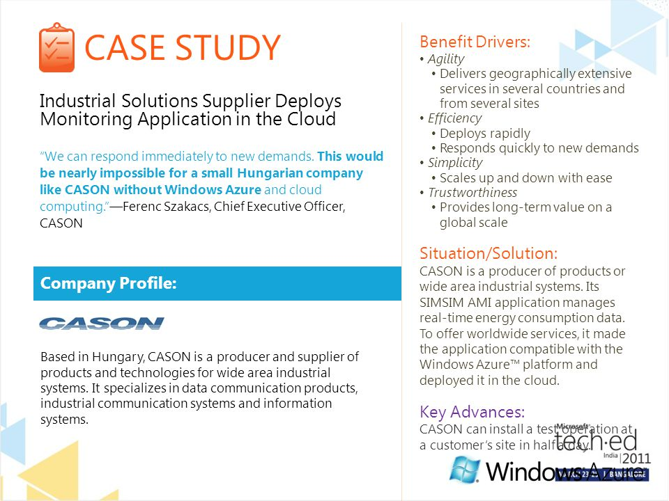 CASE STUDY Company Profile: Benefit Drivers: Agility Delivers geographically extensive services in several countries and from several sites Efficiency Deploys rapidly Responds quickly to new demands Simplicity Scales up and down with ease Trustworthiness Provides long-term value on a global scale Situation/Solution: CASON is a producer of products or wide area industrial systems.