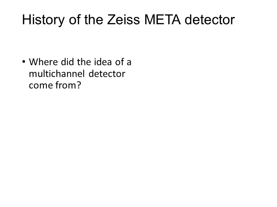 History of the Zeiss META detector Where did the idea of a multichannel detector come from