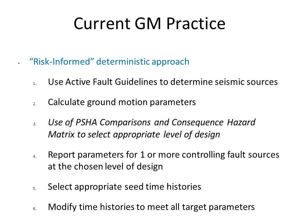 Current GM Practice Risk-Informed deterministic approach 1.