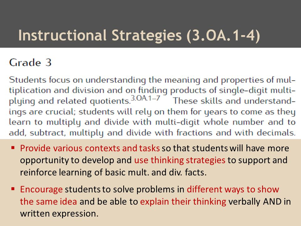 Instructional Strategies (3.OA.1-4)  Provide various contexts and tasks so that students will have more opportunity to develop and use thinking strategies to support and reinforce learning of basic mult.