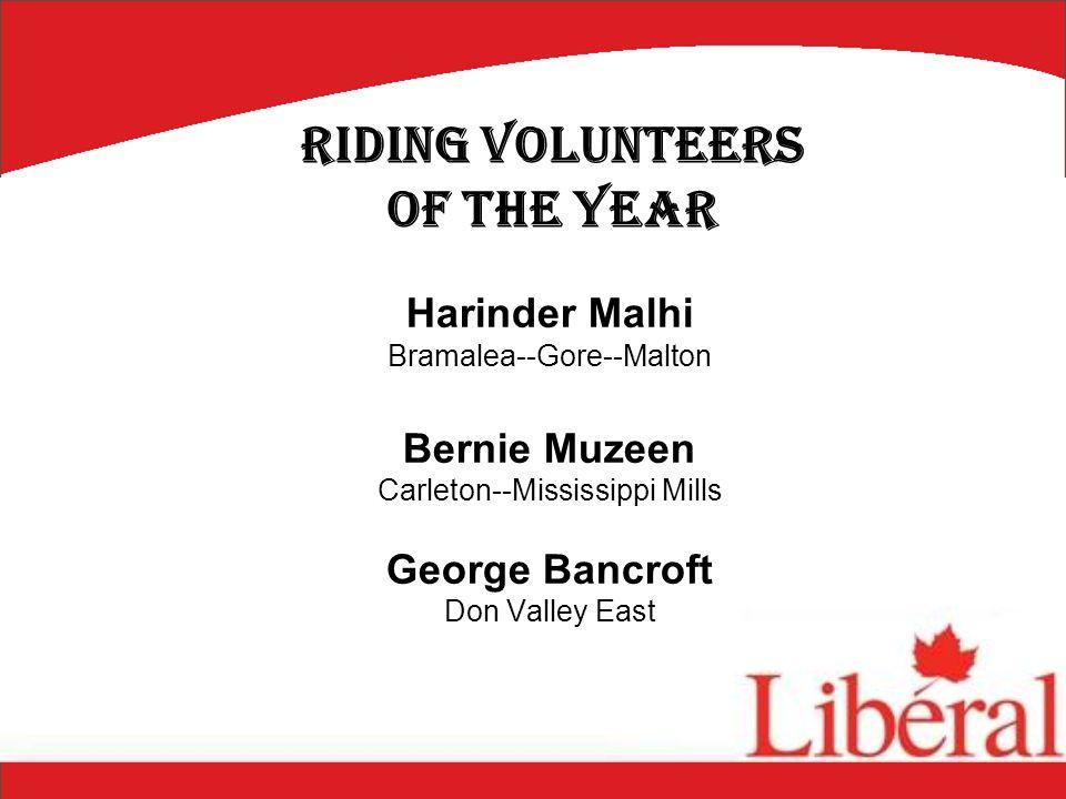 Harinder Malhi Bramalea--Gore--Malton Bernie Muzeen Carleton--Mississippi Mills George Bancroft Don Valley East Riding Volunteers of the Year