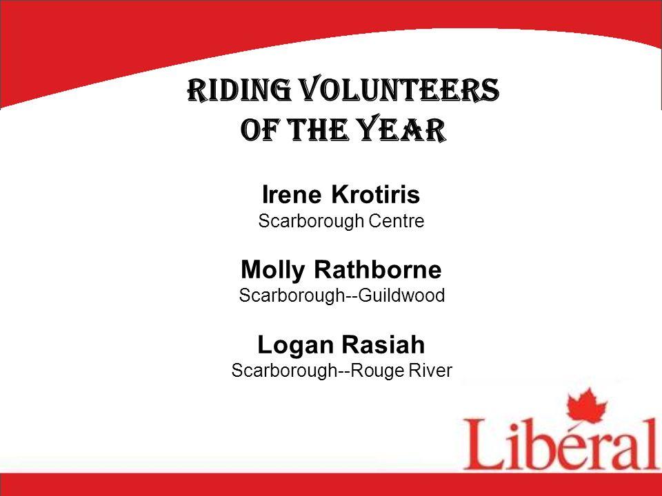 Irene Krotiris Scarborough Centre Molly Rathborne Scarborough--Guildwood Logan Rasiah Scarborough--Rouge River Riding Volunteers of the Year