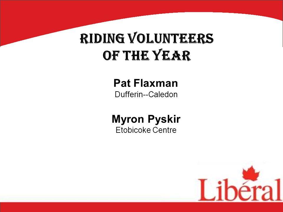 Pat Flaxman Dufferin--Caledon Myron Pyskir Etobicoke Centre Riding Volunteers of the Year