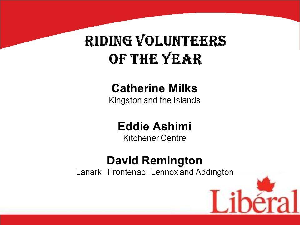 Peter Sampson Leeds--Grenville Chris Loblaw London--Fanshawe Kevin Draper Mississauga East--Cooksville Riding Volunteers of the Year