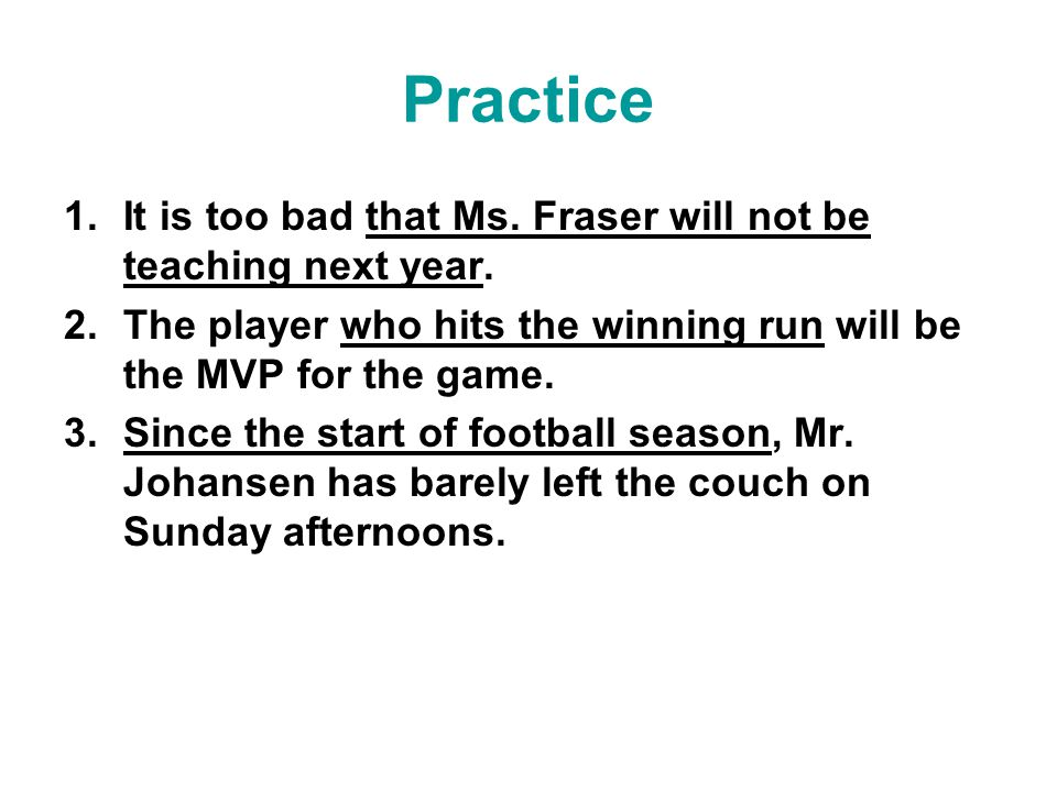 Practice 1.It is too bad that Ms.Fraser will not be teaching next year.
