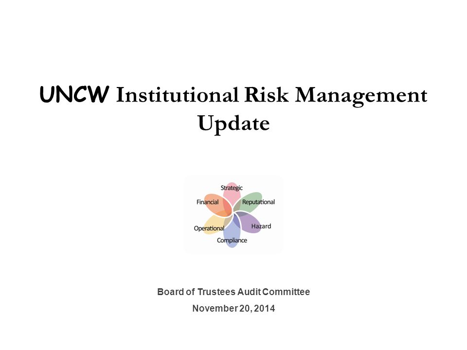 UNCW Institutional Risk Management Update Board of Trustees Audit Committee November 20, 2014