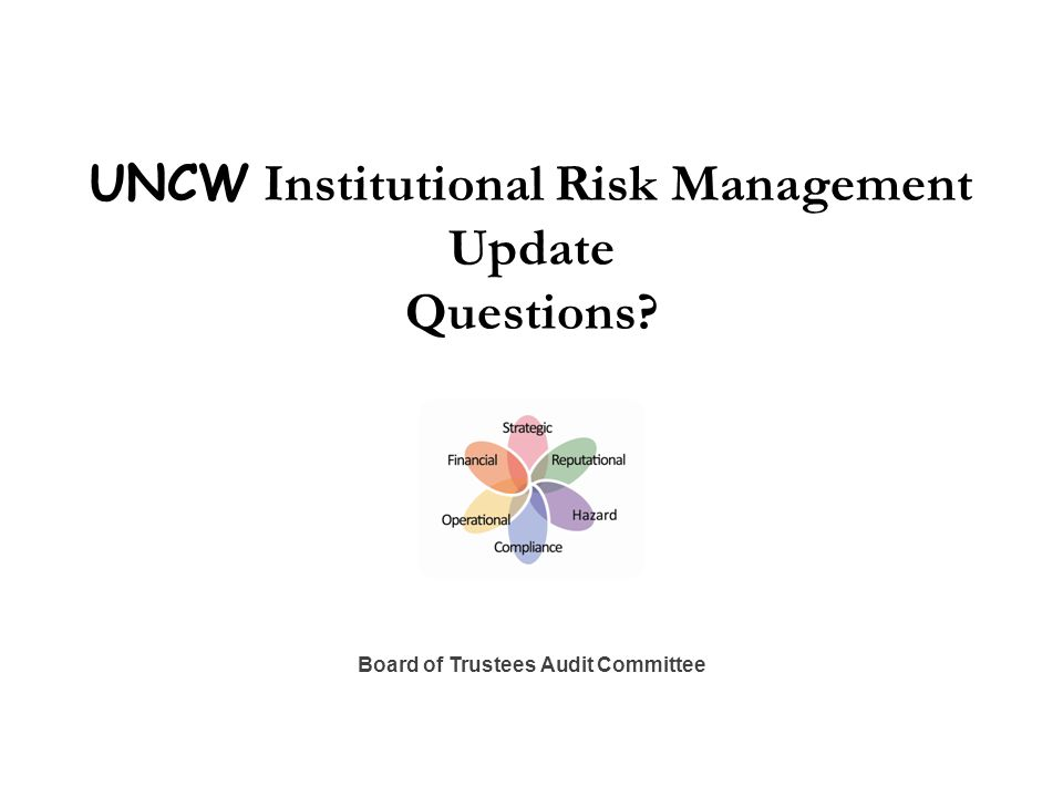 UNCW Institutional Risk Management Update Questions Board of Trustees Audit Committee