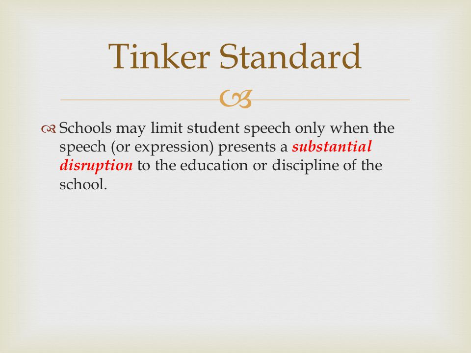  Schools may limit student speech only when the speech (or expression) presents a substantial disruption to the education or discipline of the scho