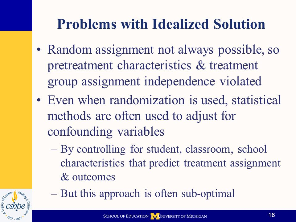 17 Criteria for Making Causal Statements Causal relativity: Effect of cause must be made compared to effect of another cause Causal manipulation: Units must be potentially exposable to both the treatment & control conditions.