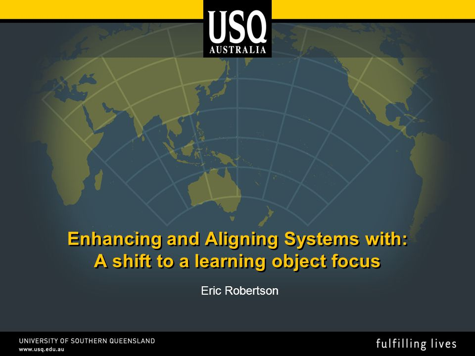 Enhancing and Aligning Systems with: A shift to a learning object focus Eric Robertson