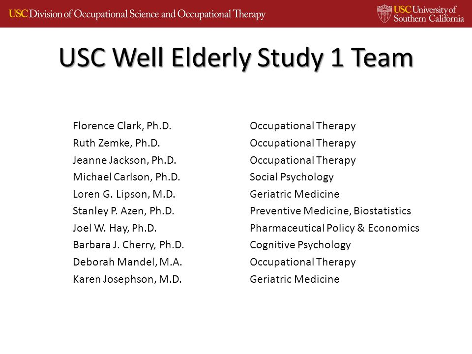 Florence Clark, Ph.D. Occupational Therapy Ruth Zemke, Ph.D.Occupational Therapy Jeanne Jackson, Ph.D.Occupational Therapy Michael Carlson, Ph.D.Socia