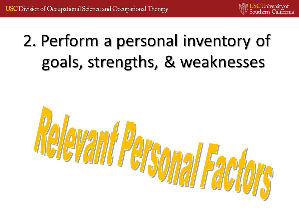 2. Perform a personal inventory of goals, strengths, & weaknesses