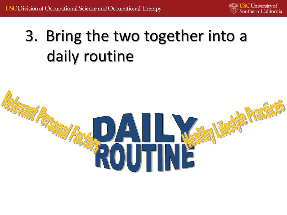 3. Bring the two together into a daily routine