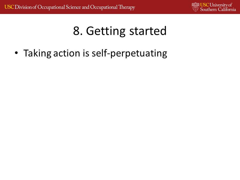 Taking action is self-perpetuating 8. Getting started