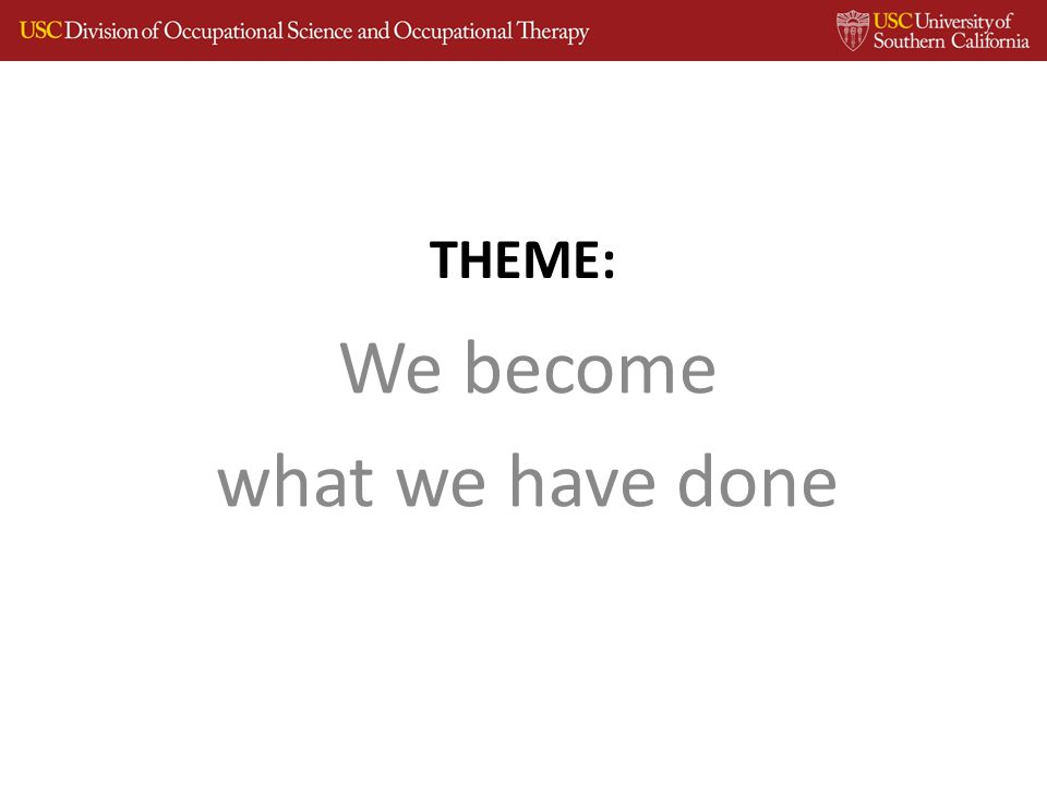 THEME: We become what we have done