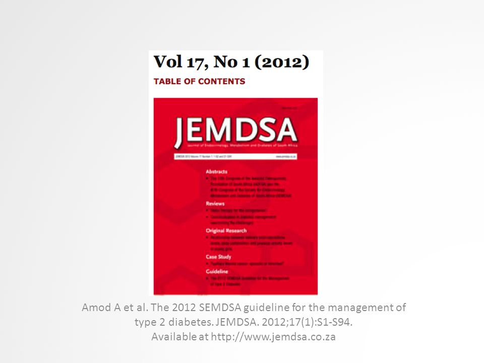 Amod A et al. The 2012 SEMDSA guideline for the management of type 2 diabetes. JEMDSA. 2012;17(1):S1-S94. Available at http://www.jemdsa.co.za