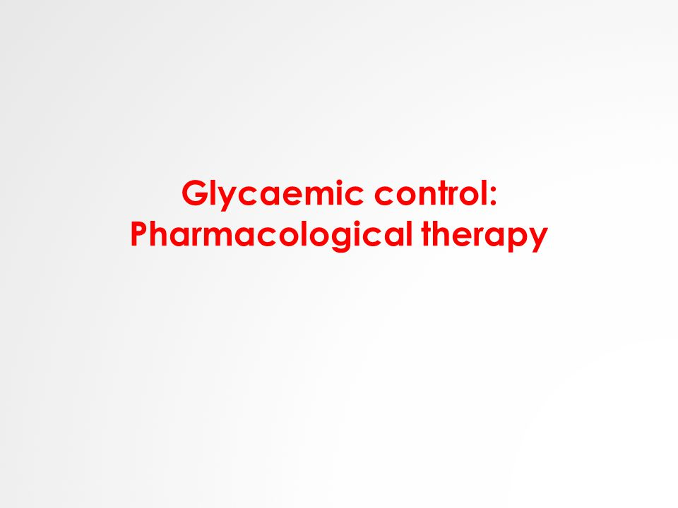 Glycaemic control: Pharmacological therapy