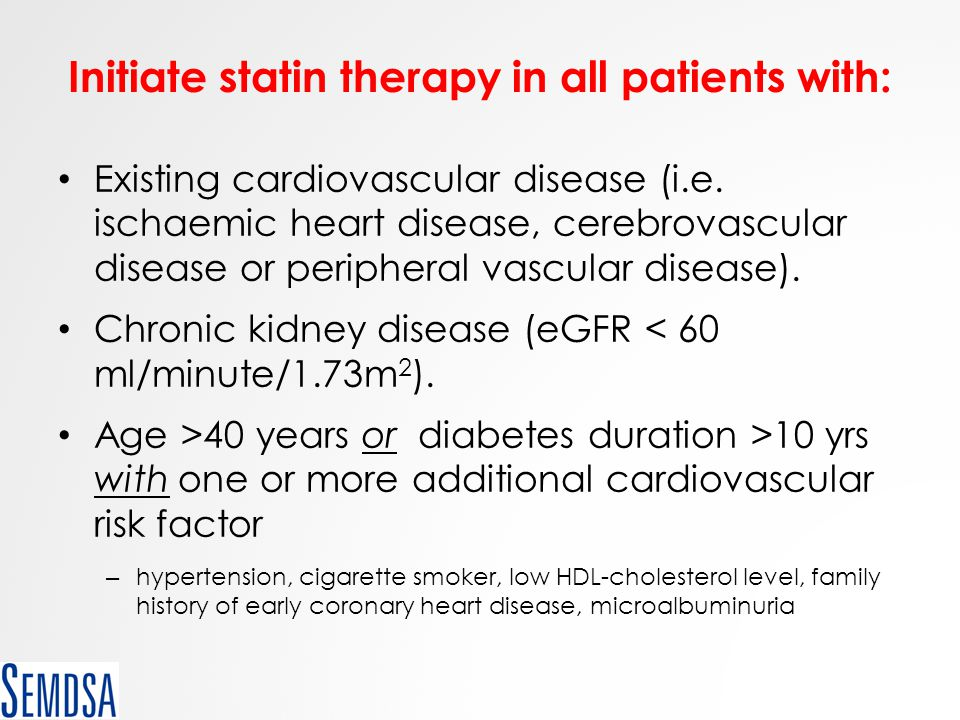 Initiate statin therapy in all patients with: Existing cardiovascular disease (i.e. ischaemic heart disease, cerebrovascular disease or peripheral vas